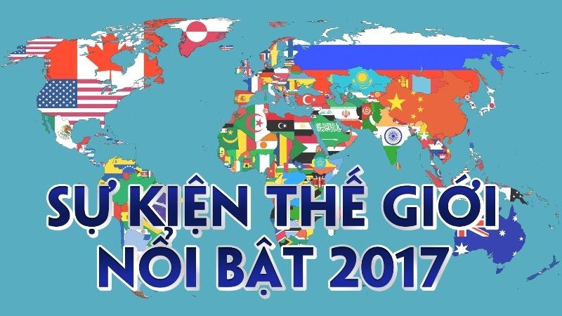 Những sự kiện quốc tế nổi bật nhất trong năm 2017