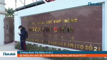 Trường Đoàn Thị Điểm cơ sở 2 hệ thống báo cháy lỗi, 5 năm liền không được phê duyệt PCCC