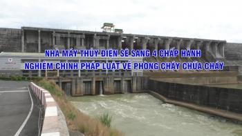 Nhà Máy Thủy Điện Sê San 4 chấp hành nghiêm chỉnh pháp luật về PCCC