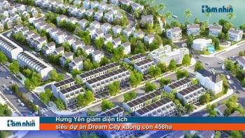Hưng Yên giảm diện tích siêu dự án Dream City xuống còn 458ha