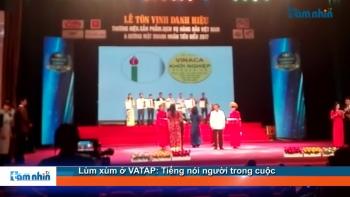 Lùm xùm ở VATAP: Tiếng nói người trong cuộc