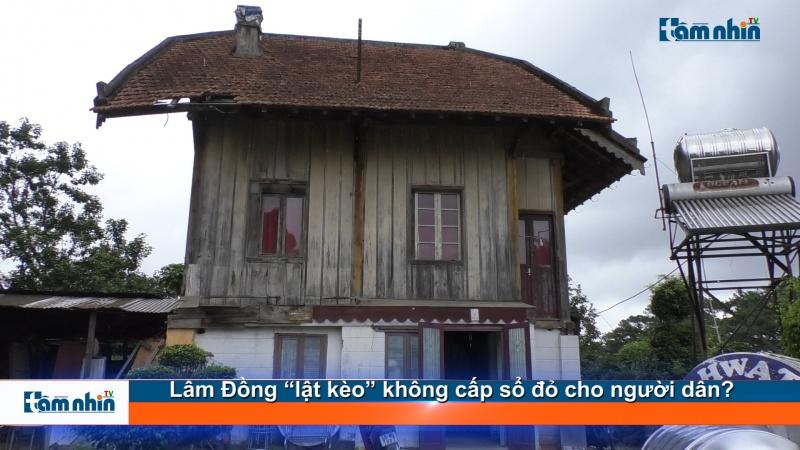 """Lâm Đồng """"lật kèo"""" không cấp sổ đỏ cho người dân?"""
