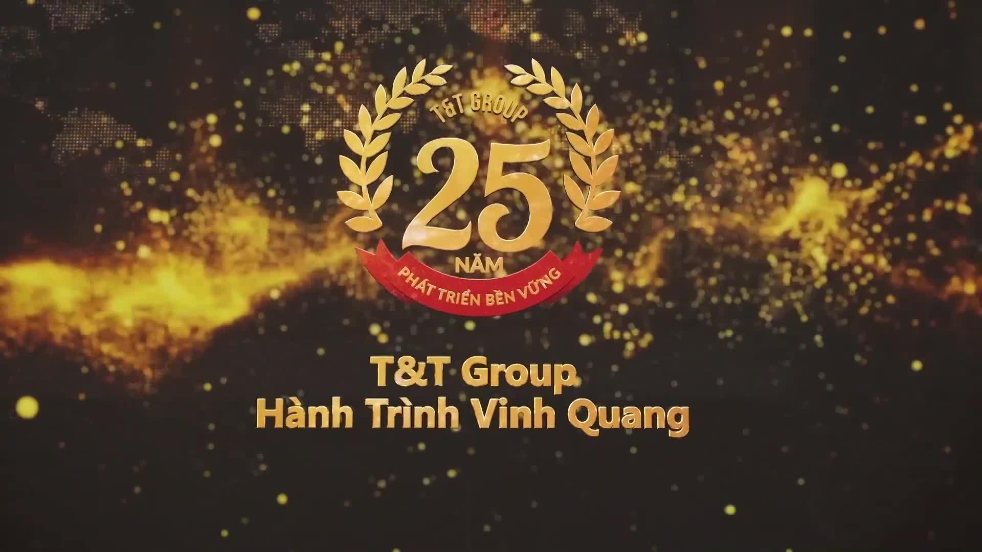 Nhìn lại hành trình vinh quang của T&T Group