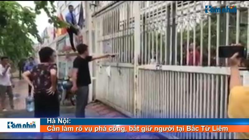 Hà Nội: Cần làm rõ vụ phá cổng, bắt giữ người tại Bắc Từ Liêm