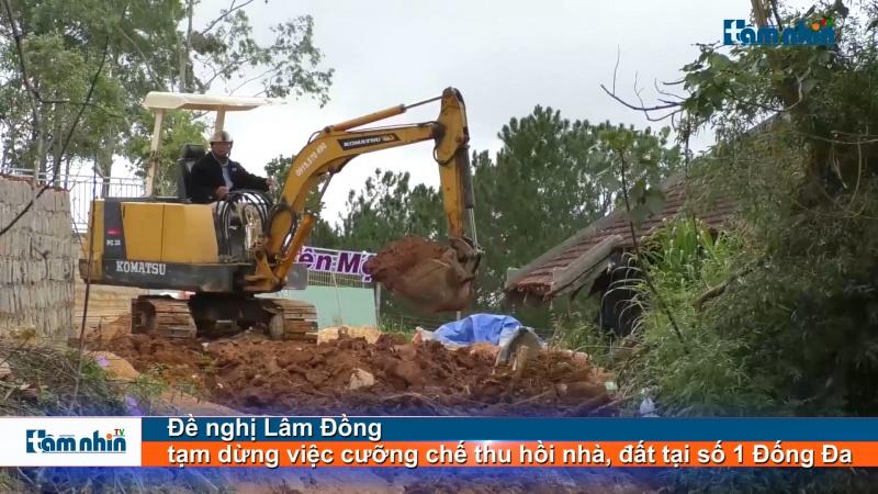 Đề nghị Lâm Đồng tạm dừng việc cưỡng chế thu hồi nhà, đất tại số 1 Đống Đa