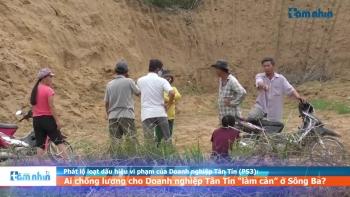 """Phát lộ loạt dấu hiệu vi phạm của Doanh nghiệp Tân Tín (PS3): Ai chống lưng cho Doanh nghiệp Tân Tín """"làm càn"""" ở Sông Ba?"""