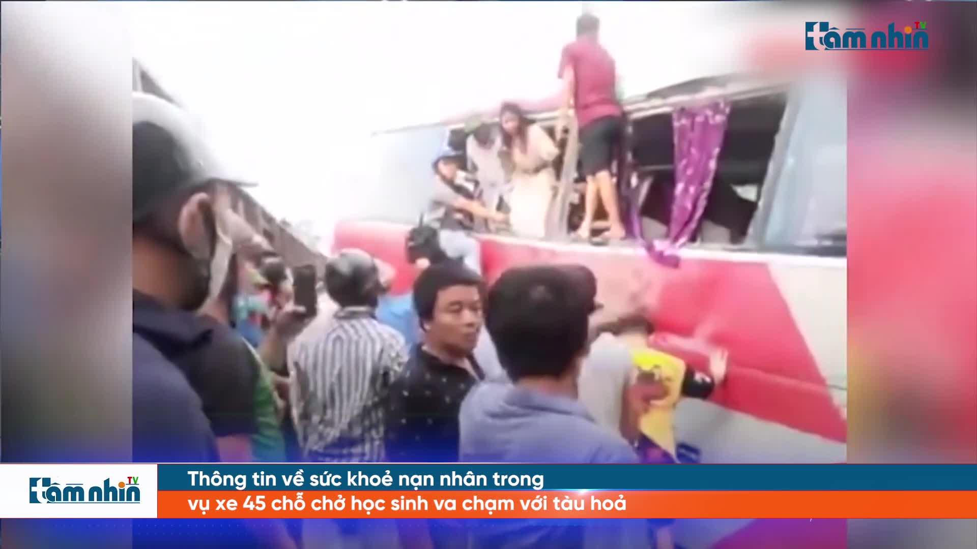 Thông tin về sức khoẻ nạn nhân trong vụ xe 45 chỗ chở học sinh va chạm với tàu hoả
