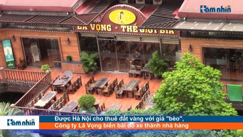 """Được Hà Nội cho thuê đất vàng với giá """"bèo"""", Công ty Lã Vọng biến bãi đỗ xe thành nhà hàng"""