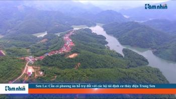 Sơn La: Cần có phương án hỗ trợ đối với các hộ tái định cư thủy điện Trung Sơn