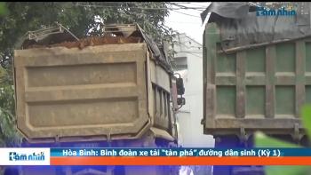 """Hòa Bình: Binh đoàn xe tải """"tàn phá"""" đường dân sinh (Kỳ 1)"""