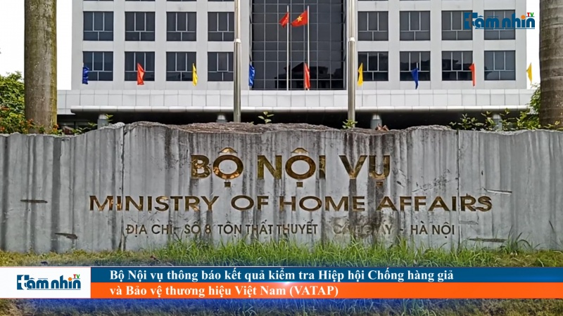 Bộ Nội vụ thông báo kết quả kiểm tra Hiệp hội Chống hàng giả và Bảo vệ thương hiệu Việt Nam (VATAP)