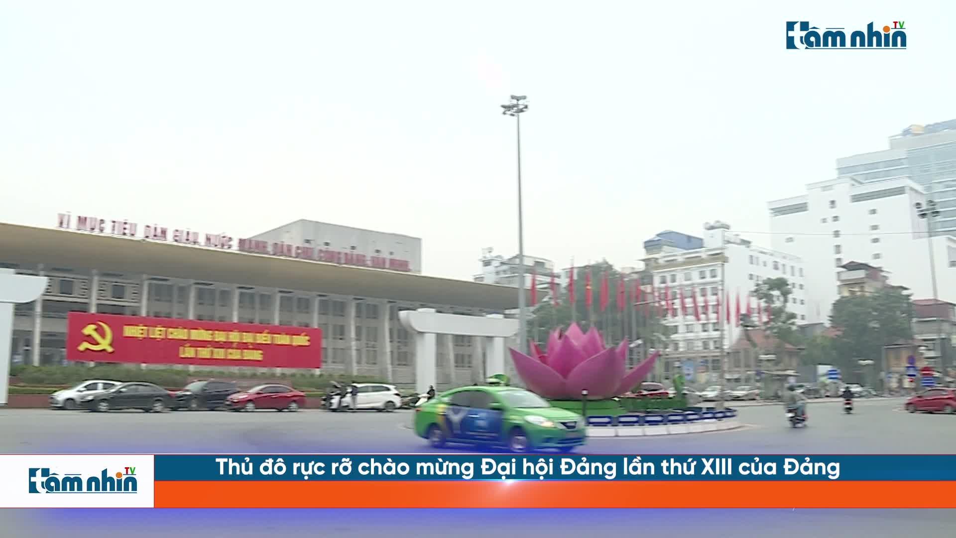 Thủ đô rực rỡ chào mừng Đại hội Đảng lần thứ XIII của Đảng